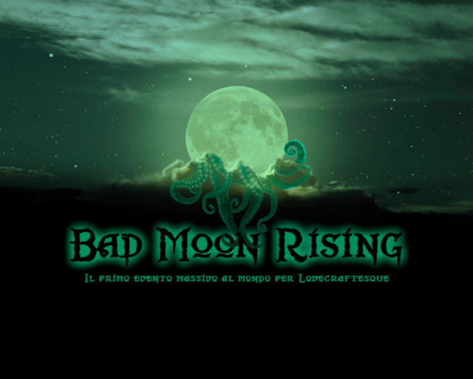 Bad Moon Risign - Evento Massivo per Lovecraftesque
